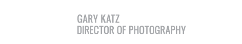 Gary Katz | Director of Photography